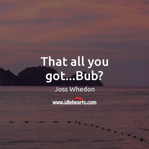 Image, That all you got…Bub?