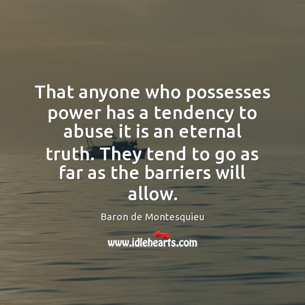 That anyone who possesses power has a tendency to abuse it is Eternal Truth Quotes Image