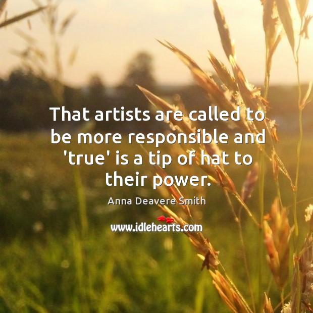 Image, That artists are called to be more responsible and 'true' is a tip of hat to their power.