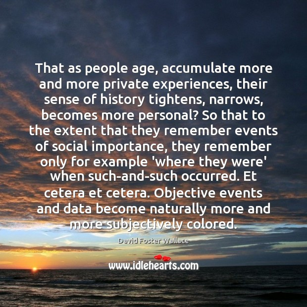 That as people age, accumulate more and more private experiences, their sense Image