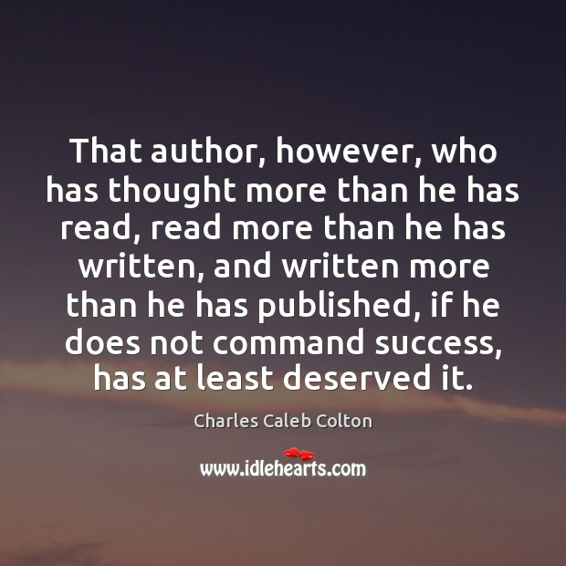 That author, however, who has thought more than he has read, read Charles Caleb Colton Picture Quote