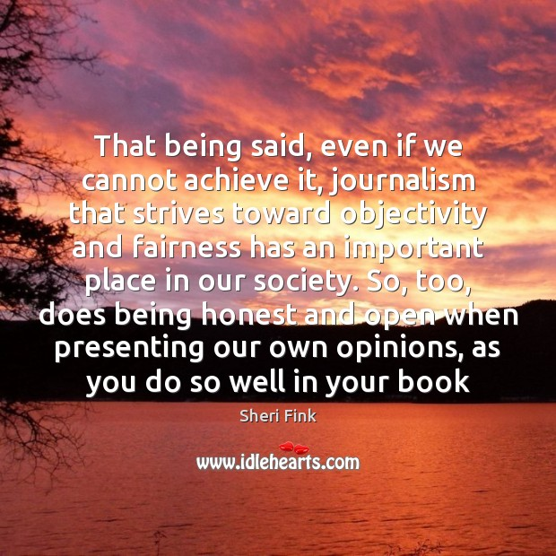 That being said, even if we cannot achieve it, journalism that strives Image