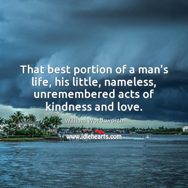 That best portion of a man's life, his little, nameless, unremembered acts William Wordsworth Picture Quote