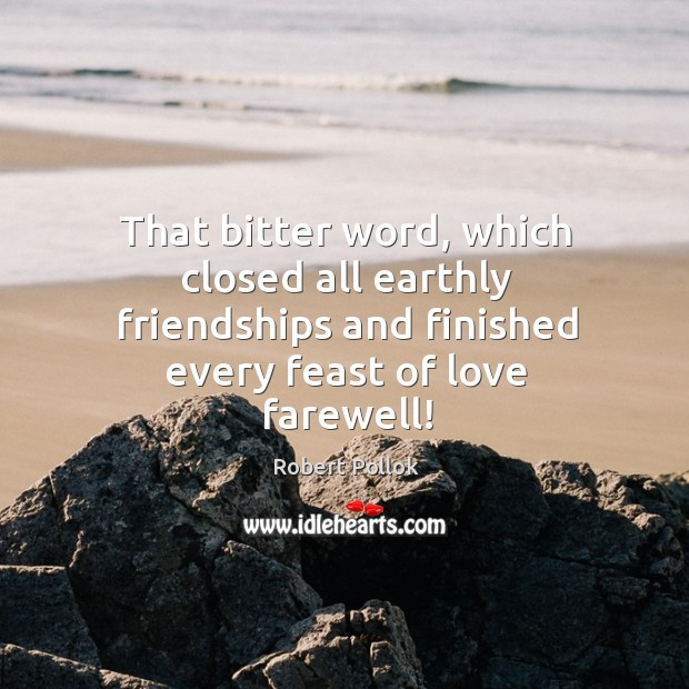 That bitter word, which closed all earthly friendships and finished every feast Image