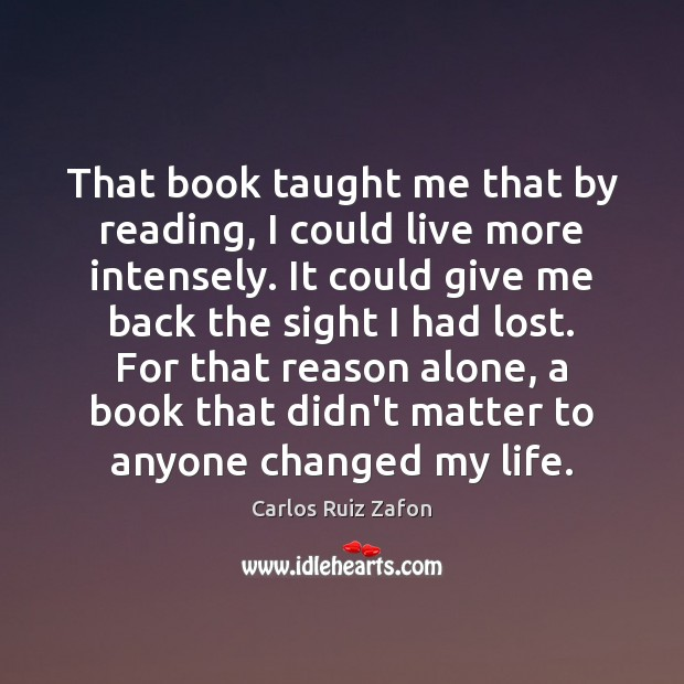 Image, That book taught me that by reading, I could live more intensely.