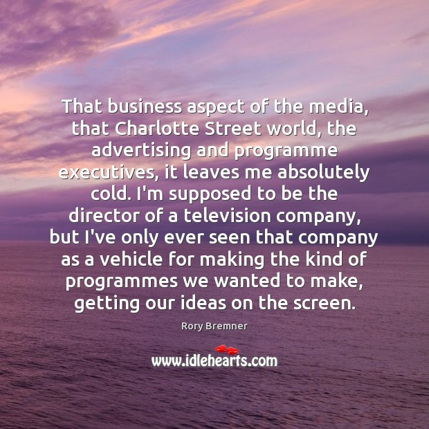 Image, That business aspect of the media, that Charlotte Street world, the advertising