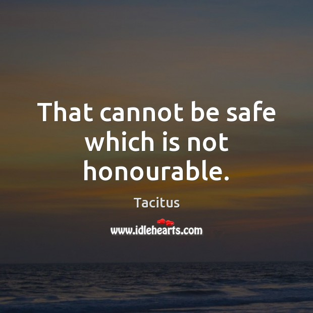 That cannot be safe which is not honourable. Stay Safe Quotes Image