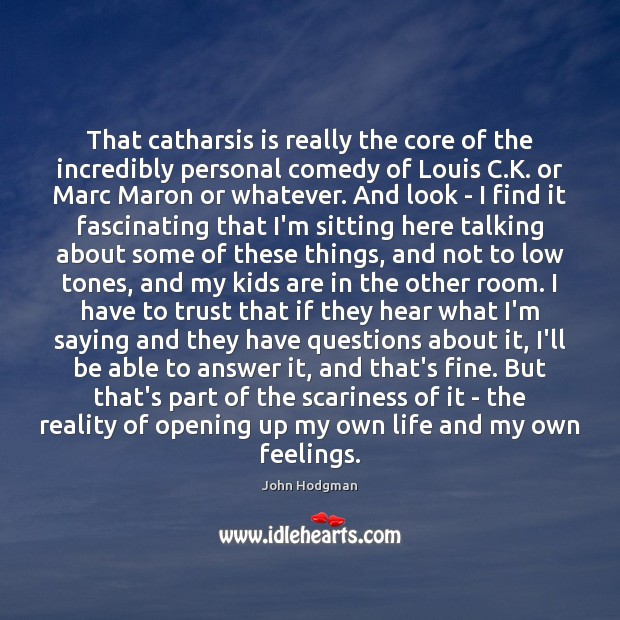 John Hodgman Picture Quote image saying: That catharsis is really the core of the incredibly personal comedy of