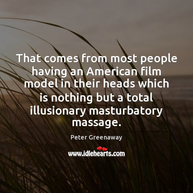 Image, That comes from most people having an American film model in their