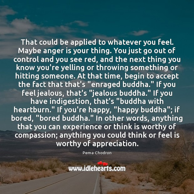 That could be applied to whatever you feel. Maybe anger is your Anger Quotes Image