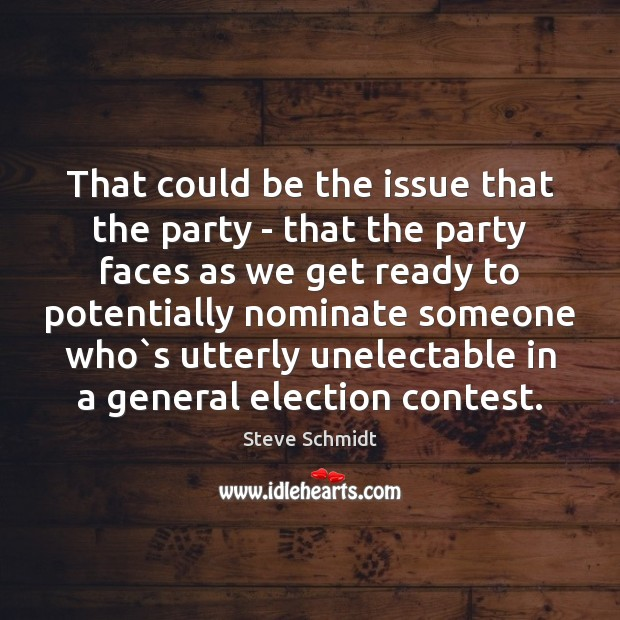 That could be the issue that the party – that the party Image