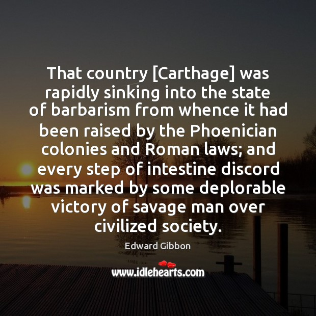 That country [Carthage] was rapidly sinking into the state of barbarism from Image
