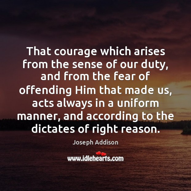 That courage which arises from the sense of our duty, and from Image