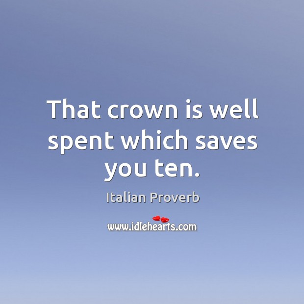 Image, That crown is well spent which saves you ten.