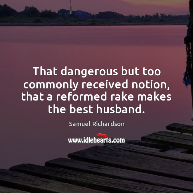 Image, That dangerous but too commonly received notion, that a reformed rake makes
