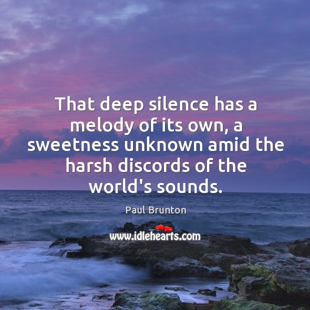 That deep silence has a melody of its own, a sweetness unknown Image