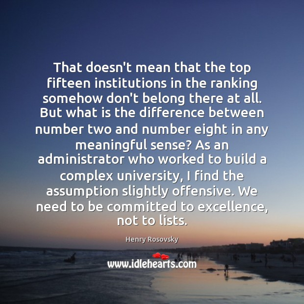 That doesn't mean that the top fifteen institutions in the ranking somehow Offensive Quotes Image