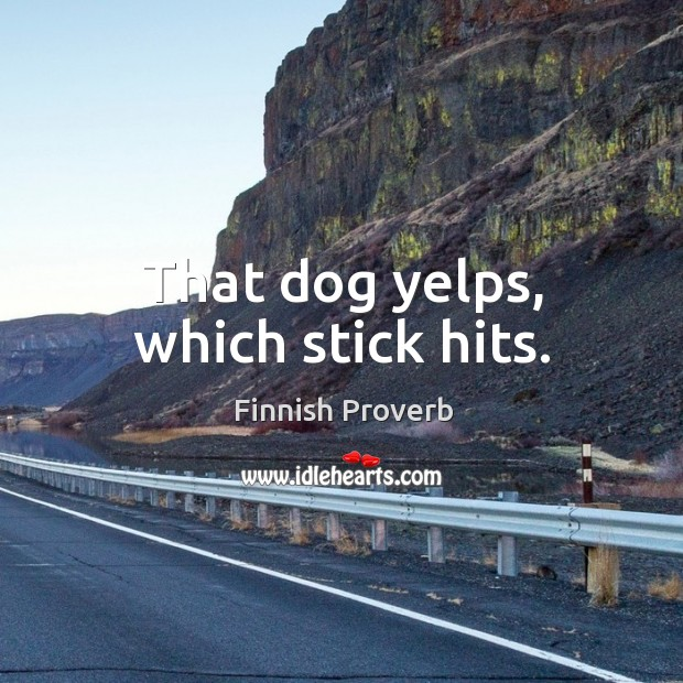 That dog yelps, which stick hits. Finnish Proverbs Image