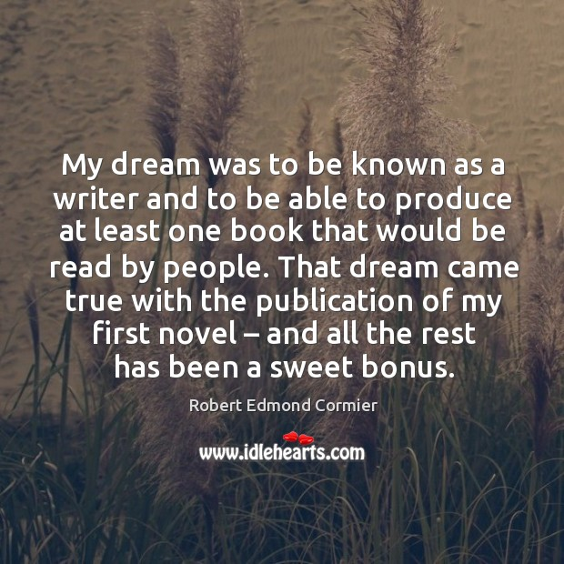 That dream came true with the publication of my first novel – and all the rest has been a sweet bonus. Image