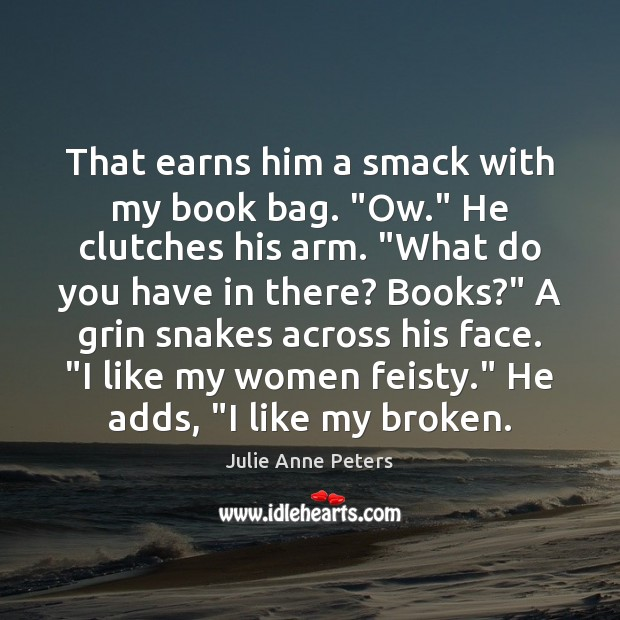 """That earns him a smack with my book bag. """"Ow."""" He clutches Julie Anne Peters Picture Quote"""
