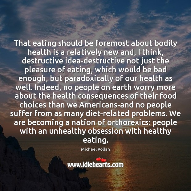 That eating should be foremost about bodily health is a relatively new Michael Pollan Picture Quote
