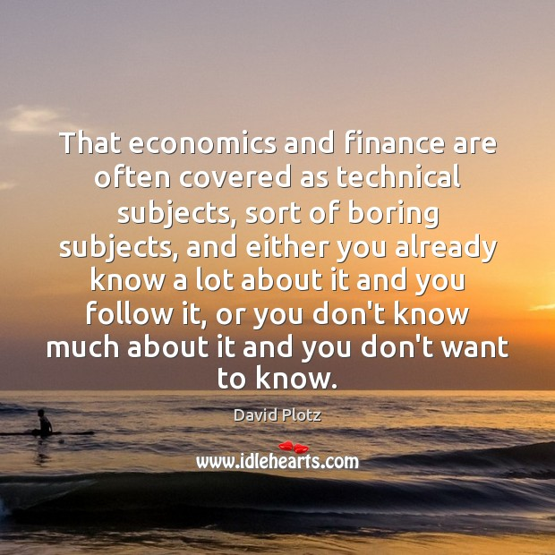 That economics and finance are often covered as technical subjects, sort of David Plotz Picture Quote