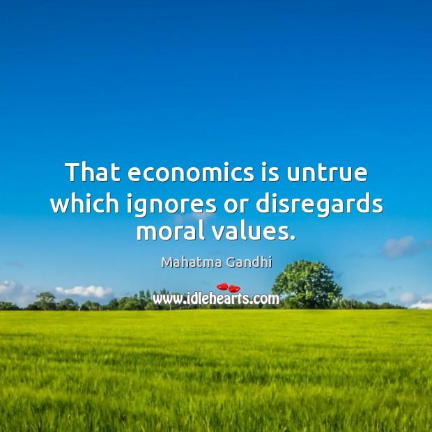 That economics is untrue which ignores or disregards moral values. Image