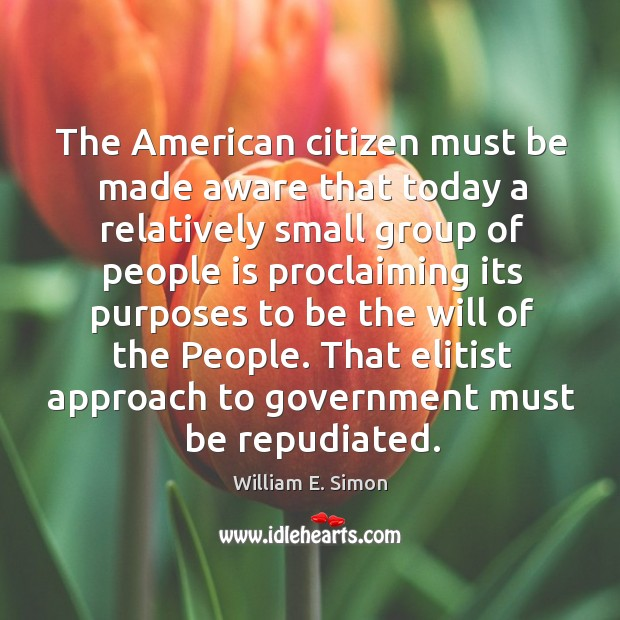 William E. Simon Picture Quote image saying: That elitist approach to government must be repudiated.