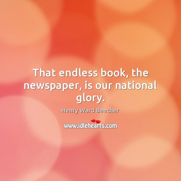 Image, That endless book, the newspaper, is our national glory.