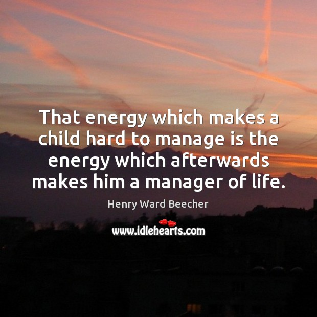 Image, That energy which makes a child hard to manage is the energy