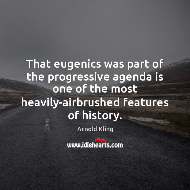 Image, That eugenics was part of the progressive agenda is one of the