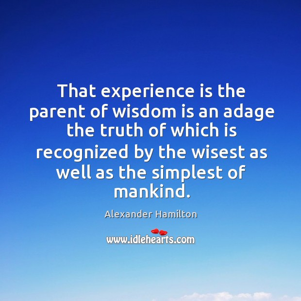 That experience is the parent of wisdom is an adage the truth Image