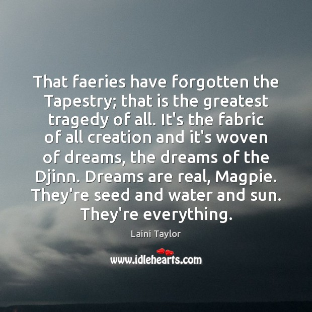 That faeries have forgotten the Tapestry; that is the greatest tragedy of Greatest Tragedy Quotes Image