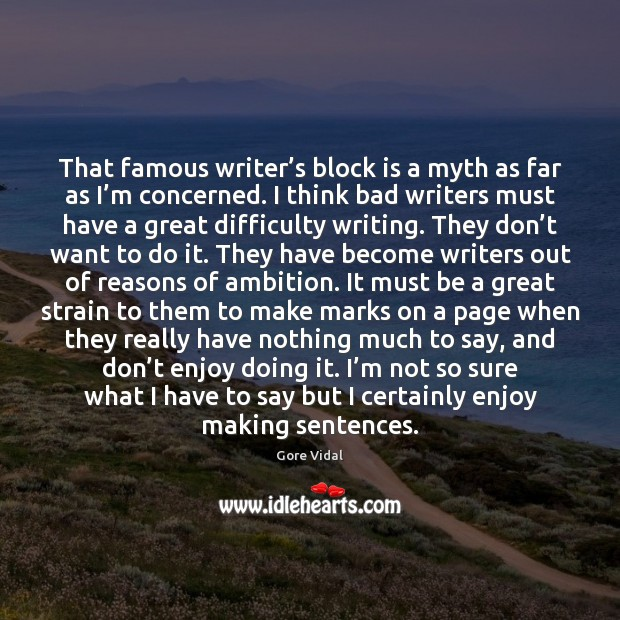 That famous writer's block is a myth as far as I' Image
