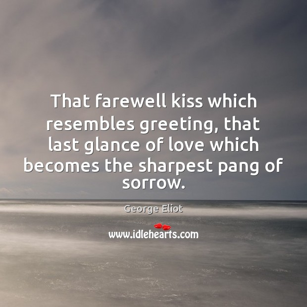 That farewell kiss which resembles greeting, that last glance of love which Image
