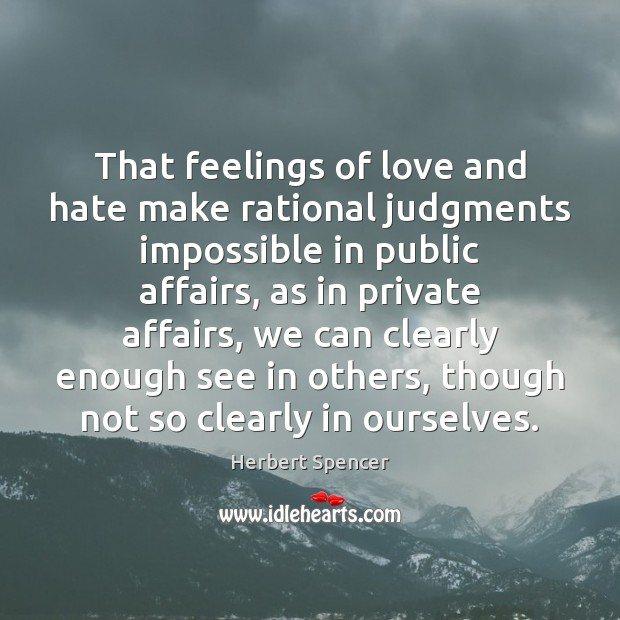 That feelings of love and hate make rational judgments impossible in public Love and Hate Quotes Image