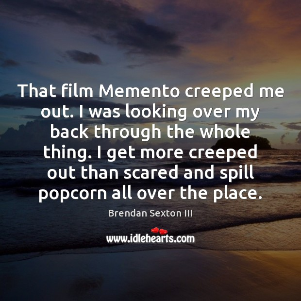 Image, That film Memento creeped me out. I was looking over my back