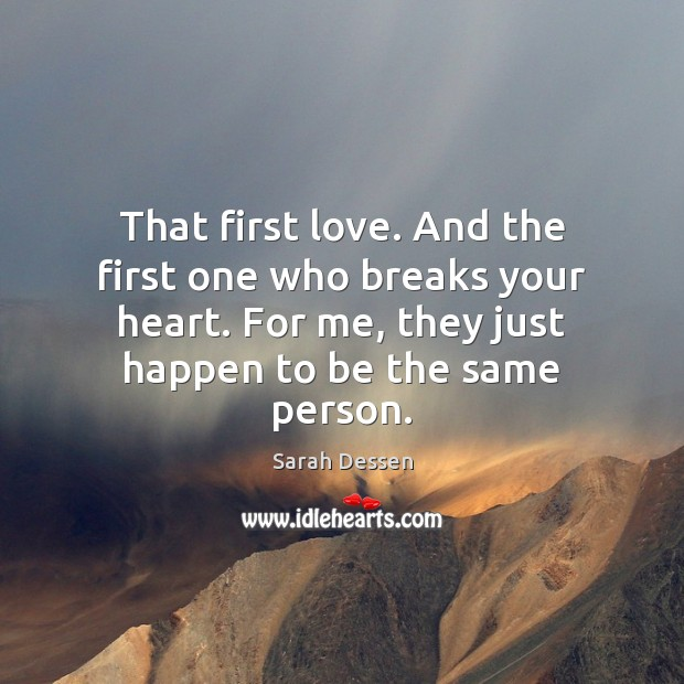That first love. And the first one who breaks your heart. For Image