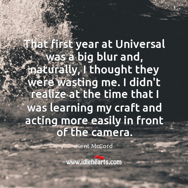 That first year at Universal was a big blur and, naturally, I Kent McCord Picture Quote