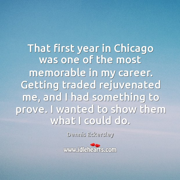 That first year in chicago was one of the most memorable in my career. Dennis Eckersley Picture Quote