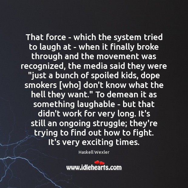 That force – which the system tried to laugh at – when Image