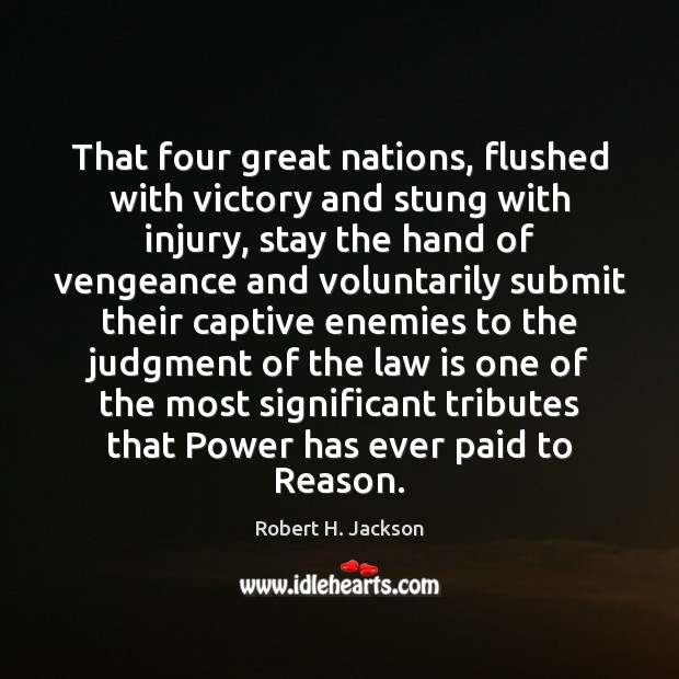 That four great nations, flushed with victory and stung with injury, stay Robert H. Jackson Picture Quote