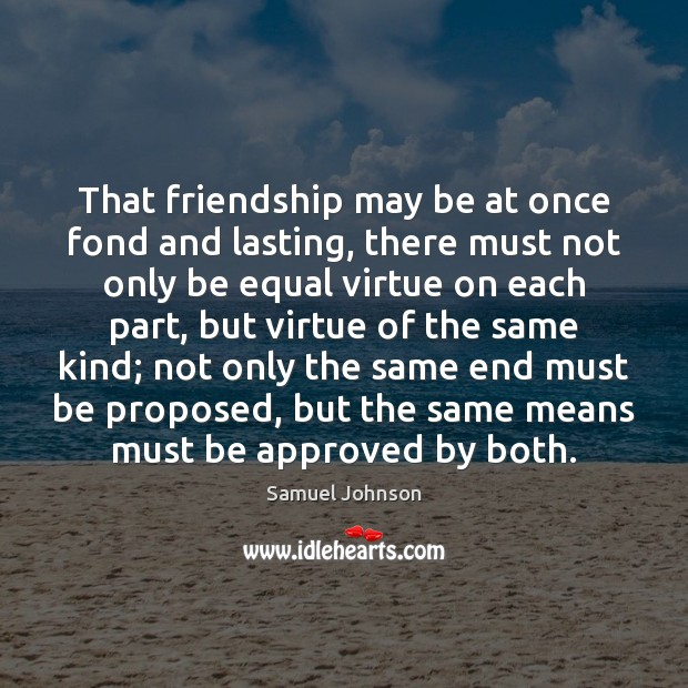 Image, That friendship may be at once fond and lasting, there must not
