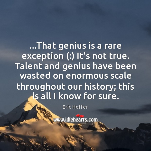 …That genius is a rare exception (:) It's not true. Talent and genius Image