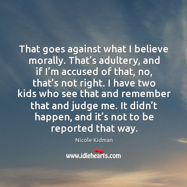That goes against what I believe morally. Judge Quotes Image