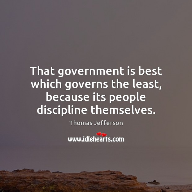 Image, That government is best which governs the least, because its people discipline themselves.