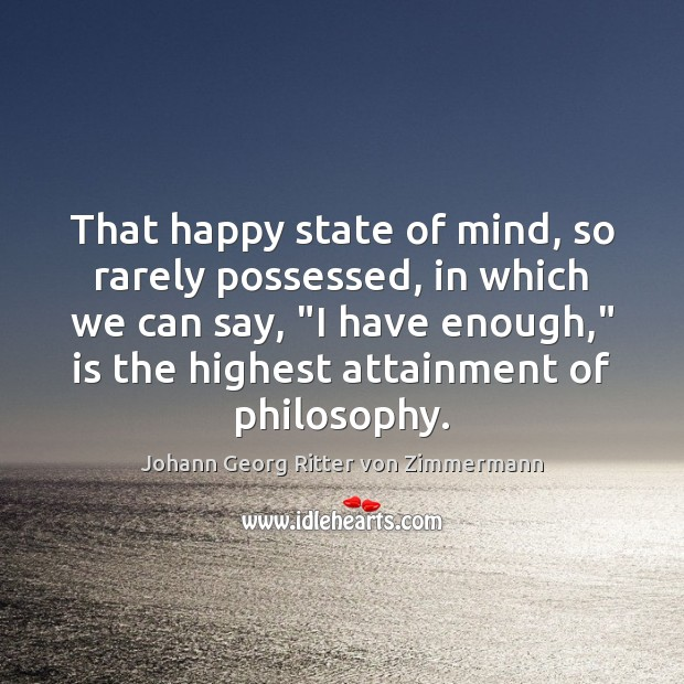 That happy state of mind, so rarely possessed, in which we can Johann Georg Ritter von Zimmermann Picture Quote