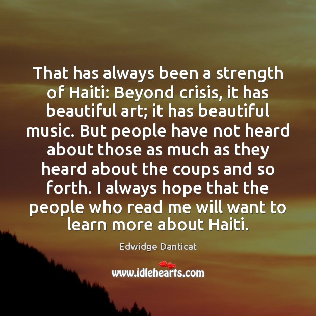 That has always been a strength of Haiti: Beyond crisis, it has Edwidge Danticat Picture Quote