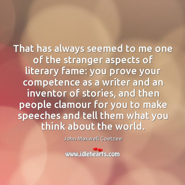 That has always seemed to me one of the stranger aspects of literary fame: you prove your Image