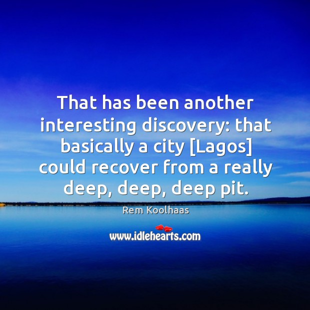 That has been another interesting discovery: that basically a city [Lagos] could Rem Koolhaas Picture Quote